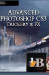 Advanced Photoshop CS3 Trickery & FX