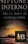 Neptune\'s Inferno: The U.S. Navy at Guadalcanal